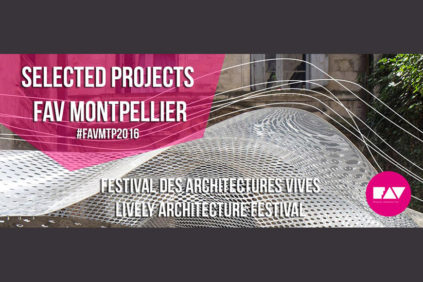 Projects for FAV – Festival des Architecures Vives 2016 announced